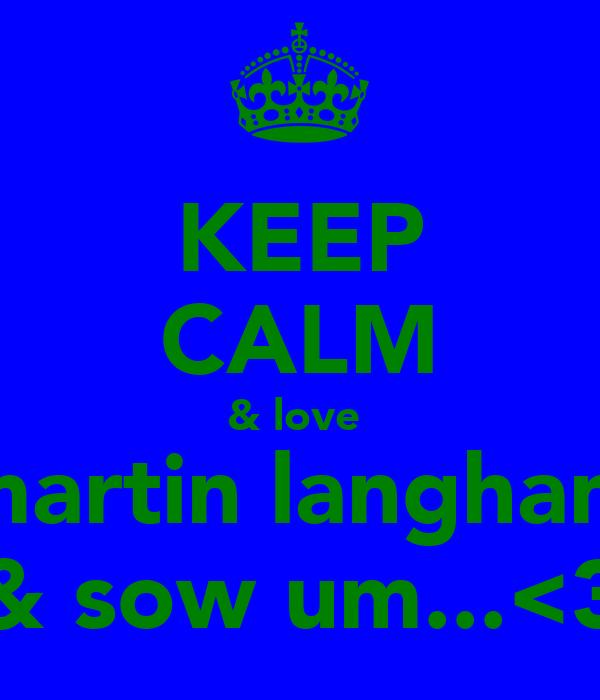 KEEP CALM & love  martin langham & sow um...<3