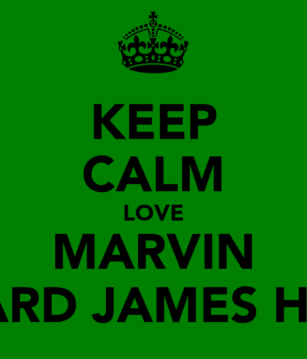 KEEP CALM LOVE MARVIN RICHARD JAMES HUMES