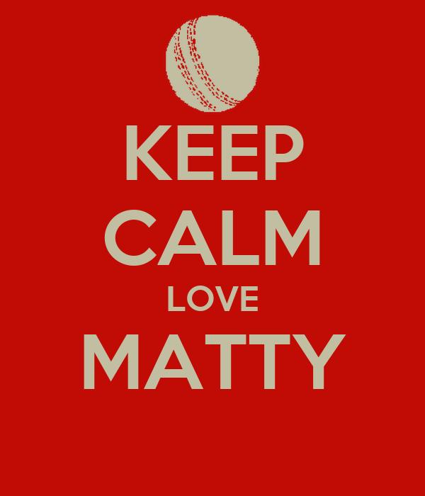 KEEP CALM LOVE MATTY
