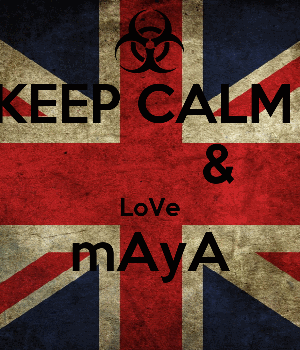 KEEP CALM           & LoVe mAyA