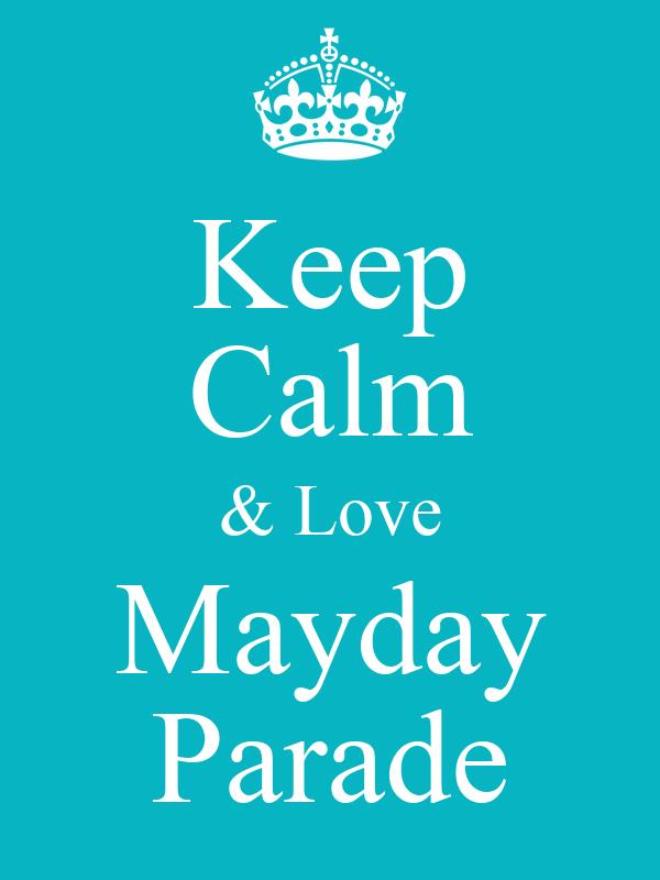 Keep Calm & Love Mayday Parade