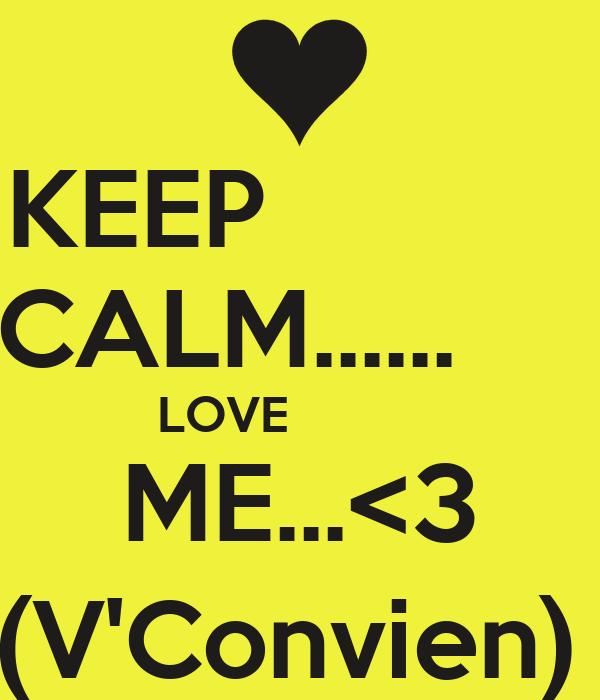 KEEP            CALM......      LOVE            ME...<3 (V'Convien)