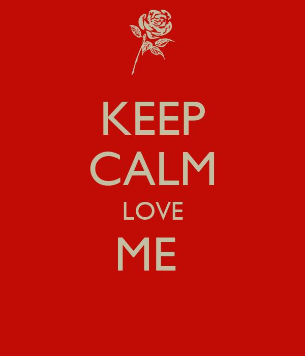 KEEP CALM LOVE ME