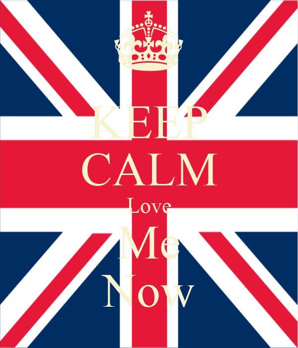 KEEP CALM Love Me Now