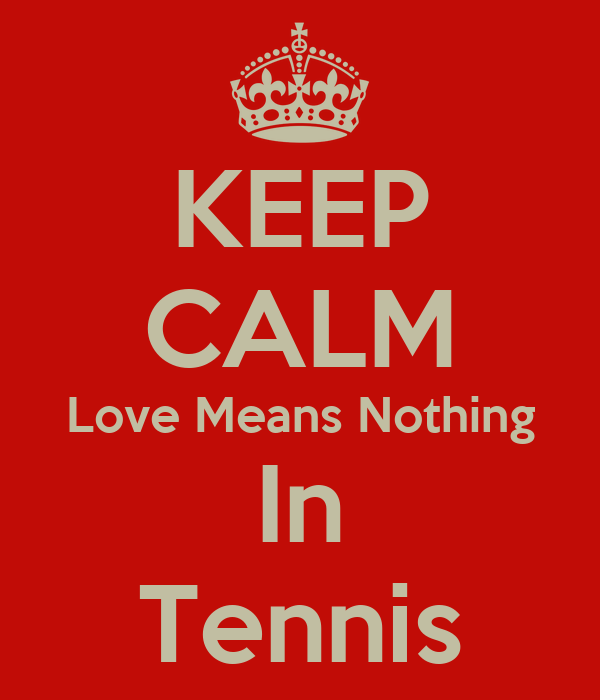 KEEP CALM Love Means Nothing In Tennis