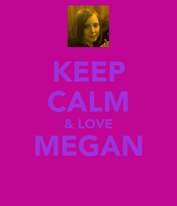 KEEP CALM & LOVE MEGAN