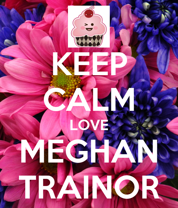 The Love Train Meghan Trainor: KEEP CALM LOVE MEGHAN TRAINOR Poster