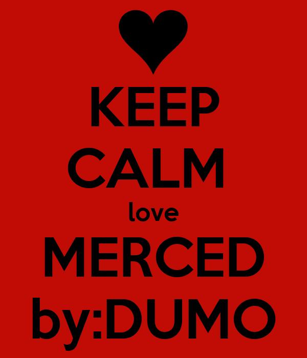 KEEP CALM  love MERCED by:DUMO