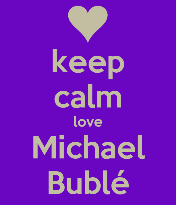 keep calm love Michael Bublé