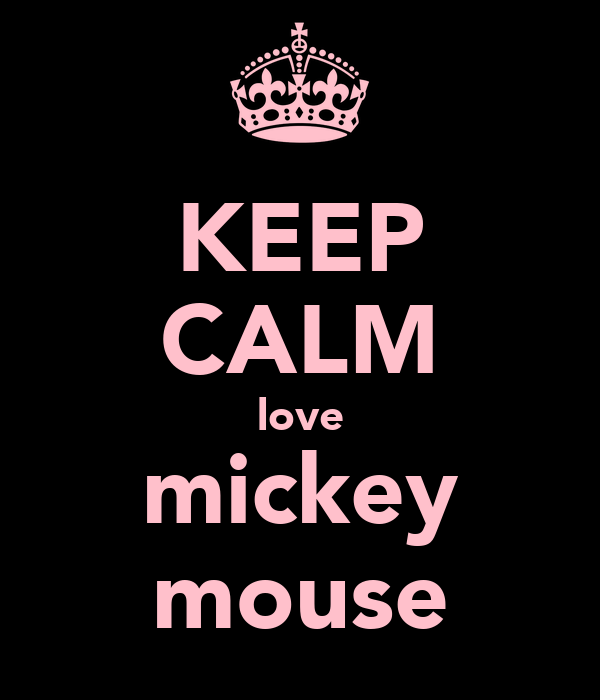 KEEP CALM love mickey mouse