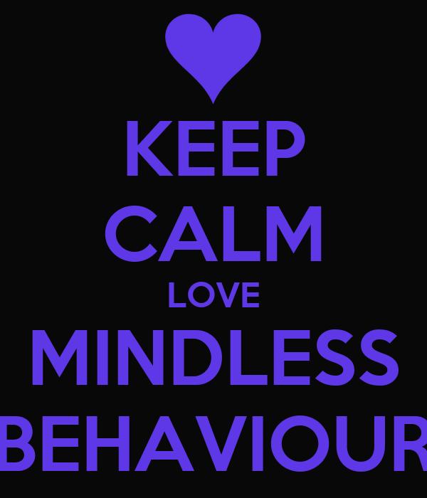 KEEP CALM LOVE MINDLESS BEHAVIOUR