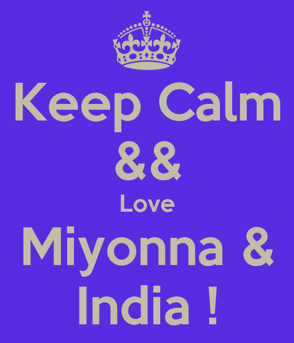 Keep Calm && Love Miyonna & India !