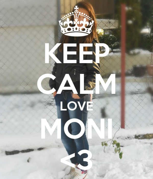 KEEP CALM LOVE MONI <3