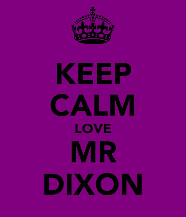 KEEP CALM LOVE MR DIXON