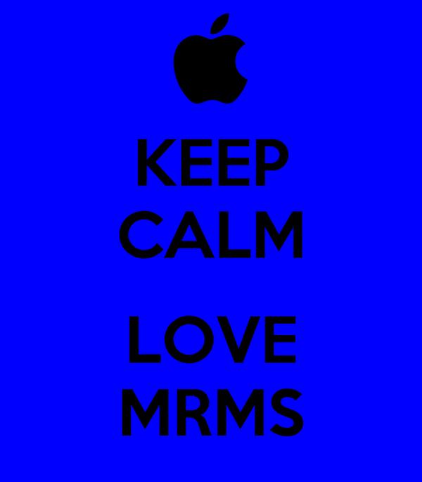 KEEP CALM  LOVE MRMS