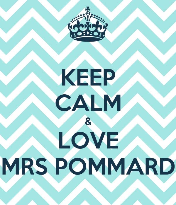 KEEP CALM & LOVE MRS POMMARD
