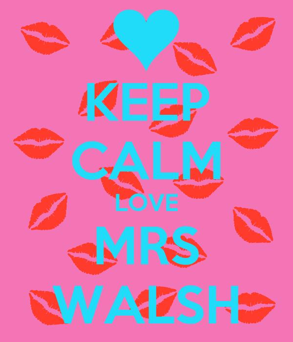 KEEP CALM LOVE MRS WALSH