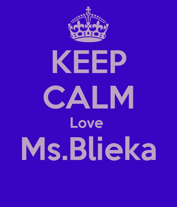 KEEP CALM Love  Ms.Blieka
