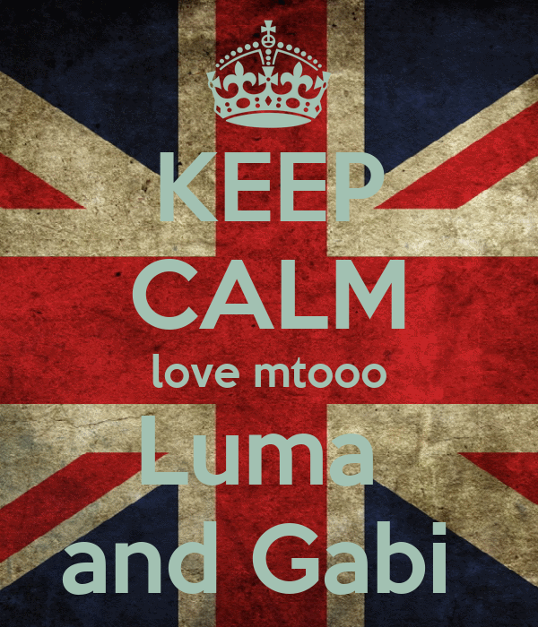 KEEP CALM love mtooo Luma  and Gabi