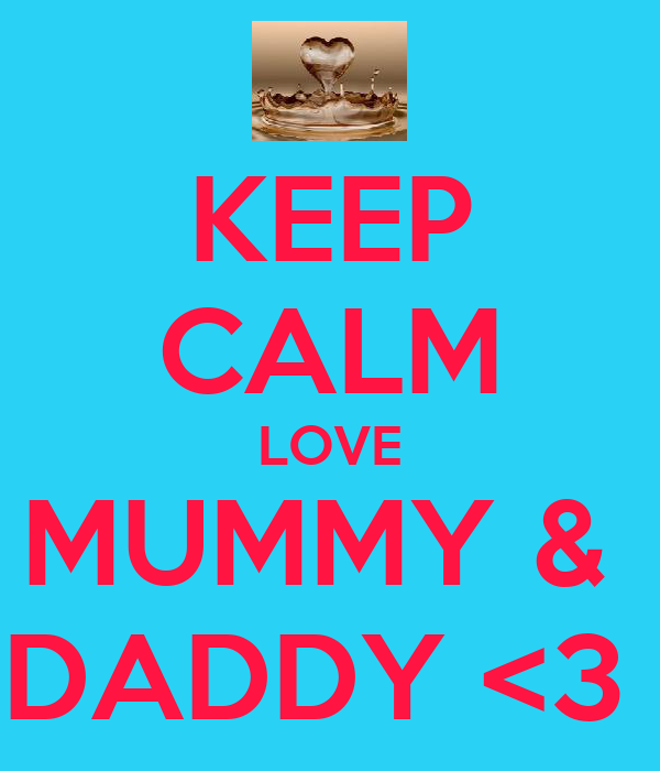 KEEP CALM LOVE MUMMY &  DADDY <3