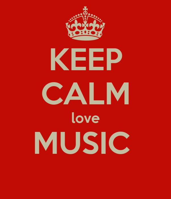 KEEP CALM love MUSIC