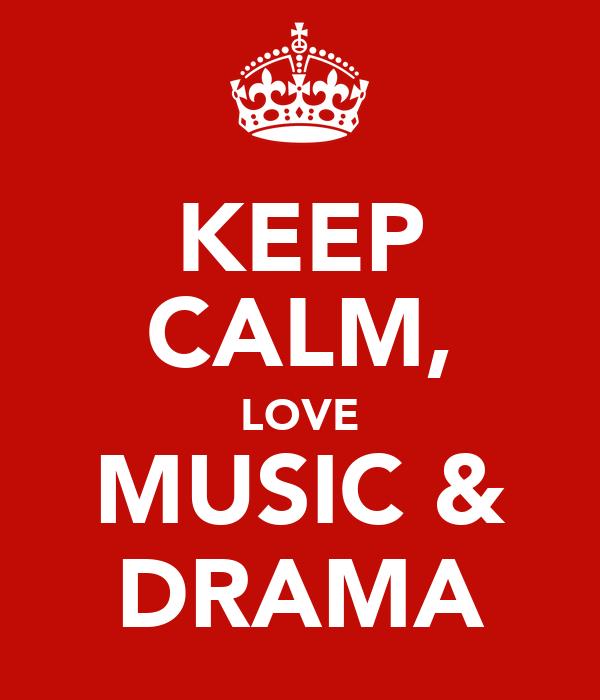 KEEP CALM, LOVE MUSIC & DRAMA