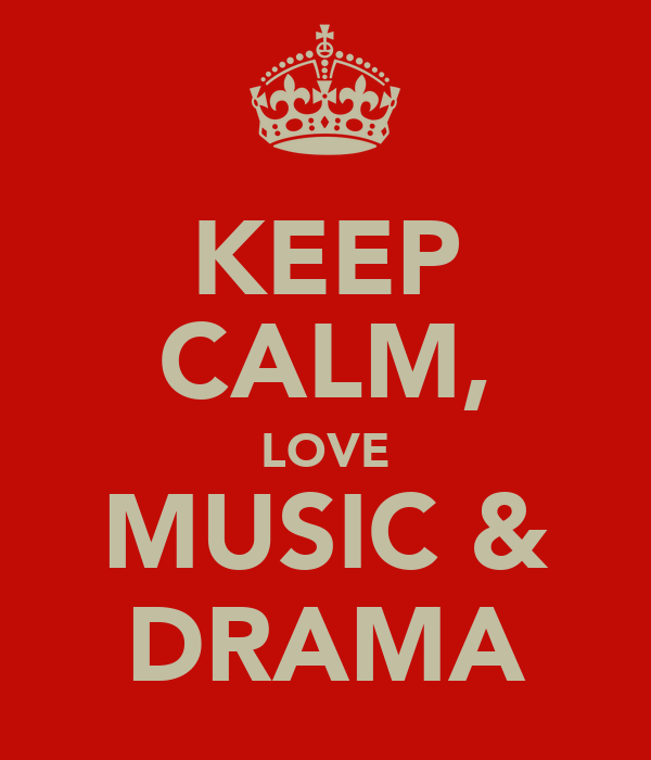 KEEP CALM, LOVE MUSIC & DRAMA