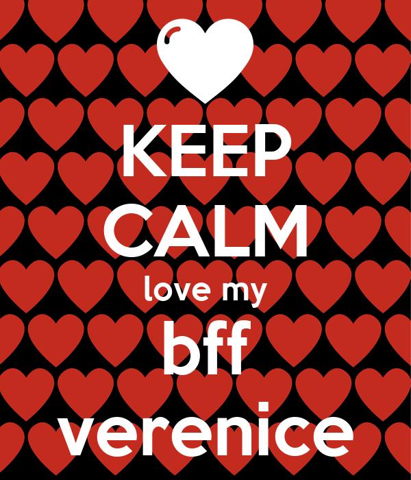 KEEP CALM love my bff verenice
