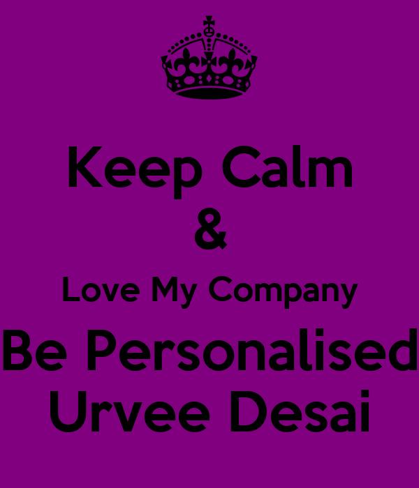 Keep Calm & Love My Company Be Personalised Urvee Desai