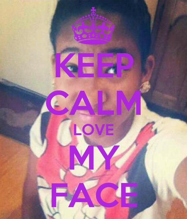 KEEP CALM LOVE MY FACE