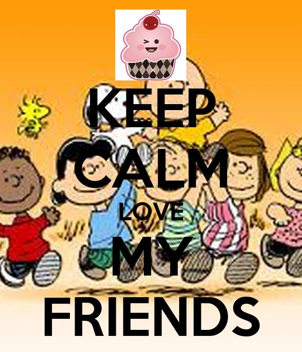 KEEP CALM LOVE MY FRIENDS