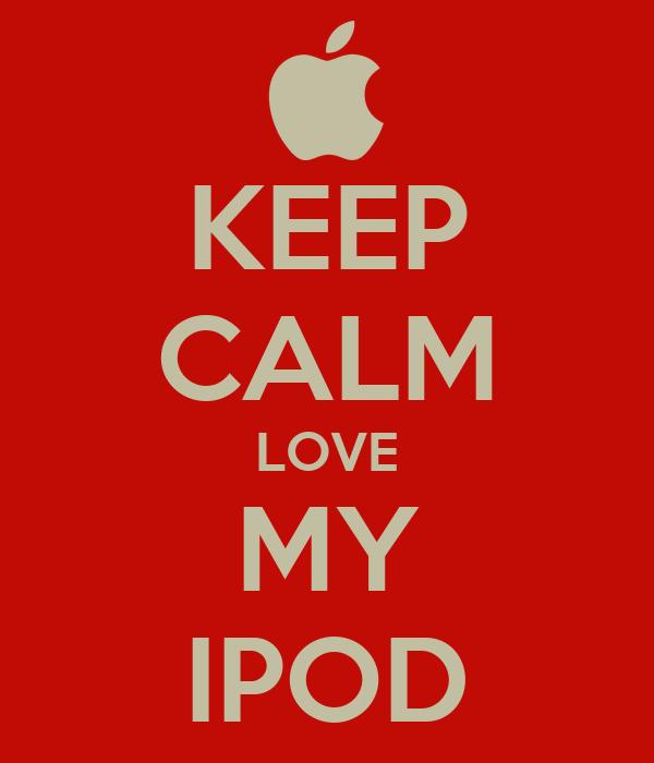 KEEP CALM LOVE  MY  IPOD
