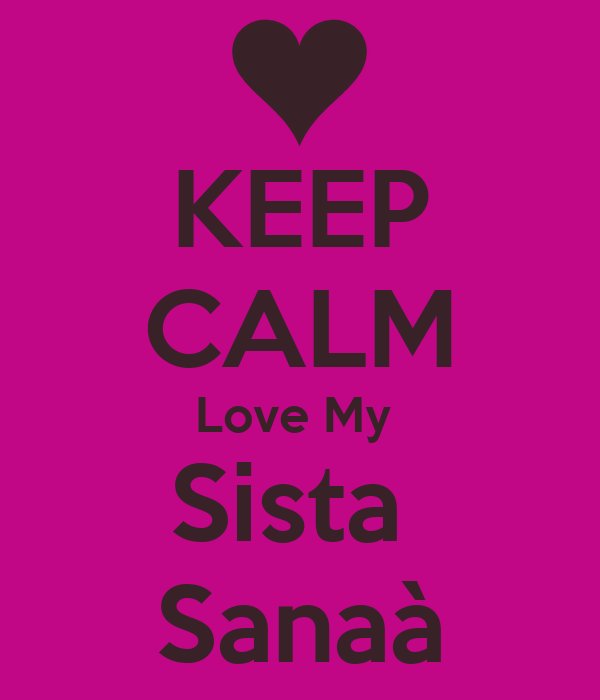 KEEP CALM Love My  Sista  Sanaà