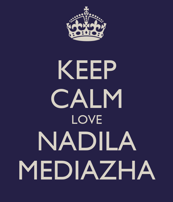 KEEP CALM LOVE NADILA MEDIAZHA