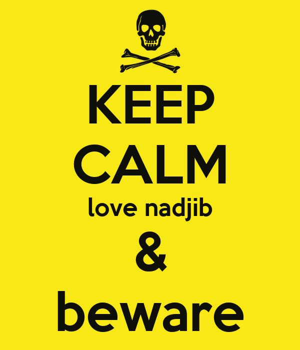 KEEP CALM love nadjib & beware