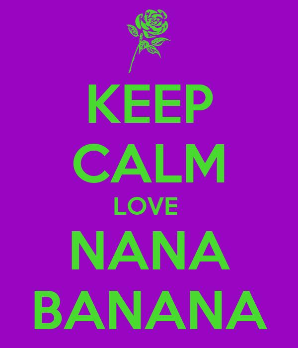 KEEP CALM LOVE  NANA BANANA