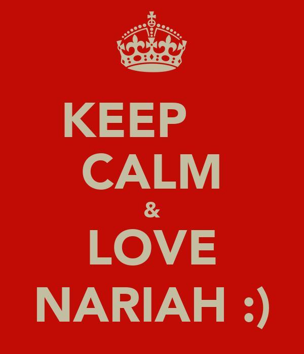 KEEP CALM & LOVE NARIAH :)