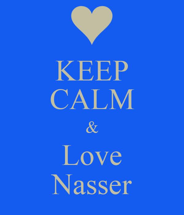 KEEP CALM & Love Nasser