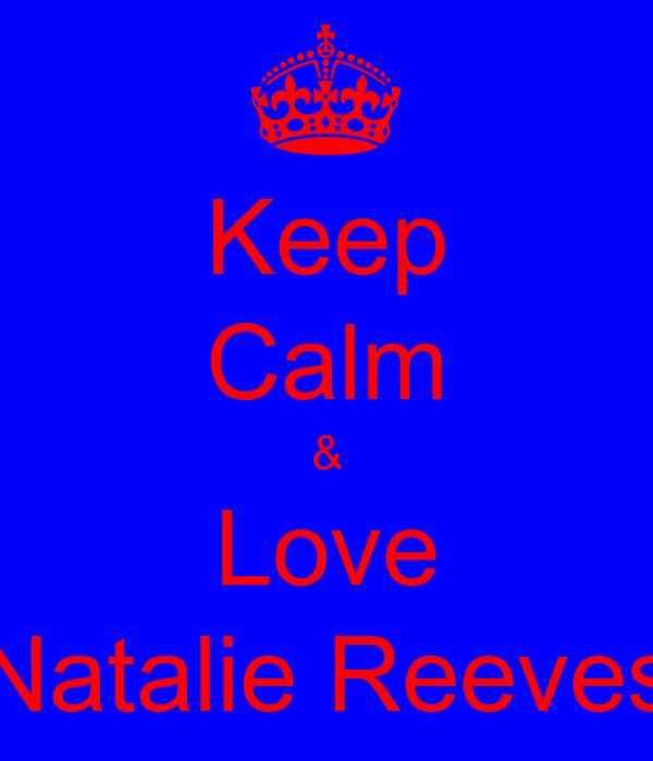 Keep Calm & Love Natalie Reeves