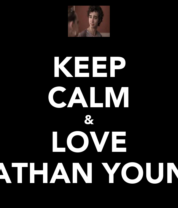 KEEP CALM & LOVE NATHAN YOUNG