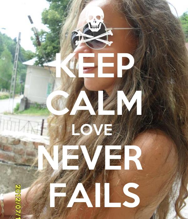 KEEP CALM LOVE  NEVER  FAILS