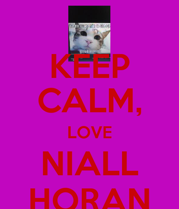 KEEP CALM, LOVE NIALL HORAN