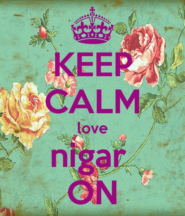 KEEP CALM love nigar  ON