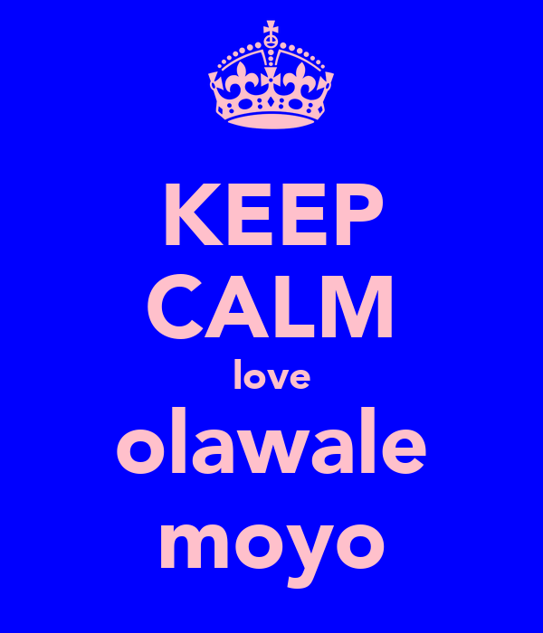 KEEP CALM love olawale moyo