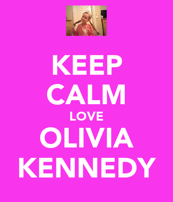 KEEP CALM LOVE OLIVIA KENNEDY