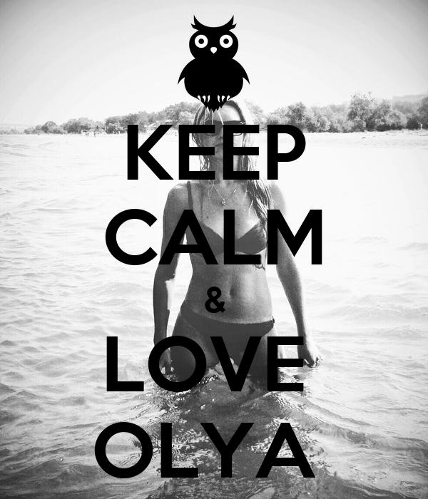 KEEP CALM & LOVE  OLYA