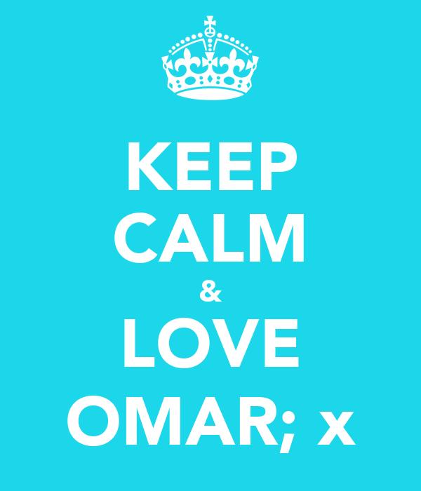 KEEP CALM & LOVE OMAR; x