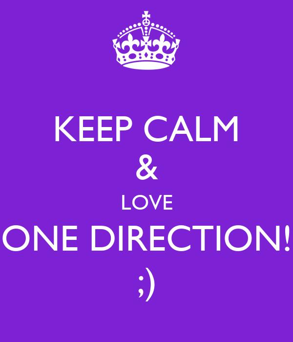 KEEP CALM & LOVE ONE DIRECTION! ;)