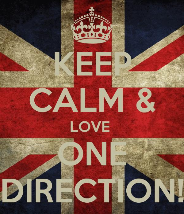 KEEP CALM & LOVE  ONE DIRECTION!