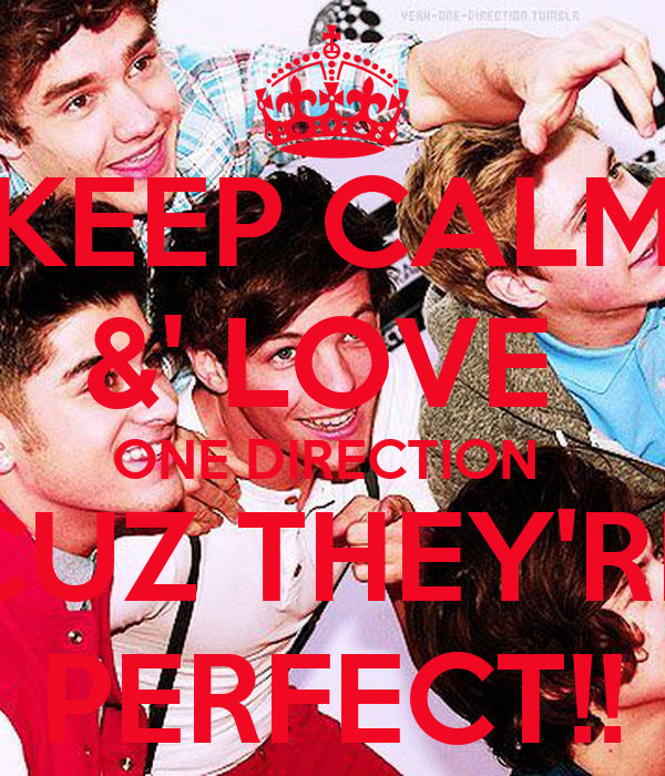KEEP CALM &' LOVE  ONE DIRECTION  CUZ THEY'RE PERFECT!!